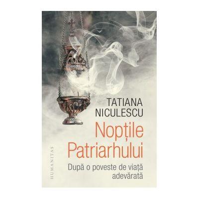 Noptile Patriarhului. Dupa o poveste de viata adevarata - Tatiana Niculescu