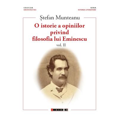 O istorie a opiniilor privind filosofia lui Eminescu, volumul II - Stefan Munteanu