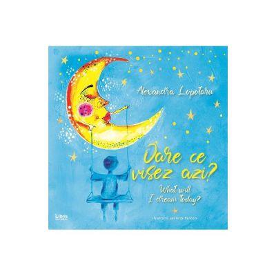 Oare ce visez azi? What will I dream today?- Alexandra Lopotaru