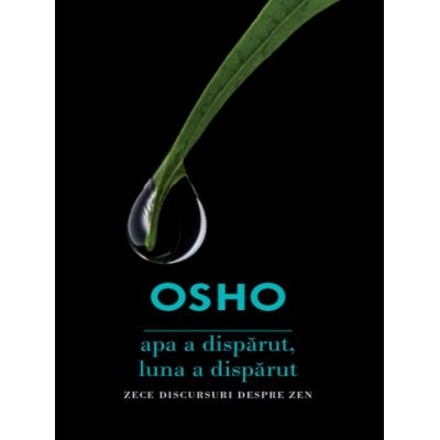 Osho. Apa a disparut, luna a disparut. Zece discursuri despre ZEN - Osho International Foundation
