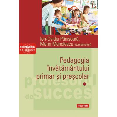 Pedagogia invatamantului primar si prescolar. Volumul I - Ion-Ovidiu Panisoara, Marin Manolescu