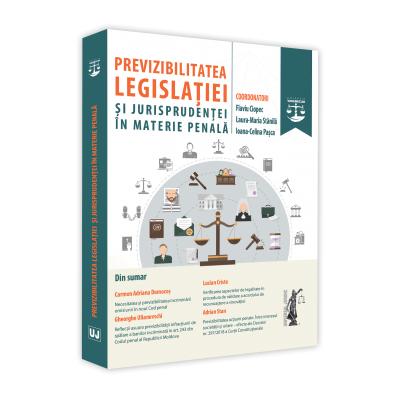 Previzibilitatea legislatiei si jurisprudentei in materie penala - Flaviu Ciopec, Laura-Maria Stanila, Ioana Celina Pasca