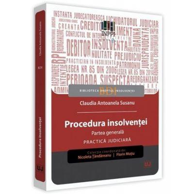 Procedura insolventei. Partea generala. Practica judiciara - Claudia Antoanela Susanu