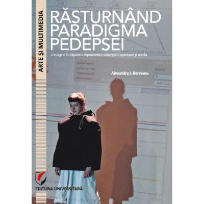 Rasturnand paradigma pedepsei. O imagine in miscare a reprezentarii violentei in spectacol si media - Alexandru I. Berceanu