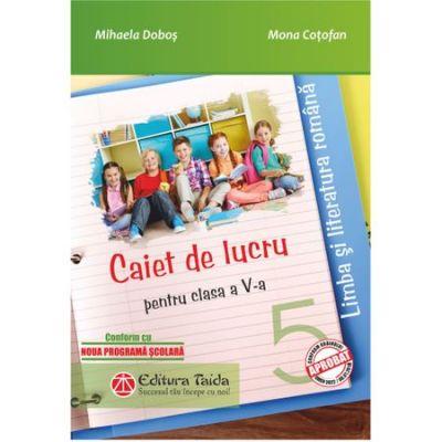 Limba si literatura romana. Caiet de lucru pentru clasa a-V-a. Noua programa scolara 2017 - Mihaela Dobos