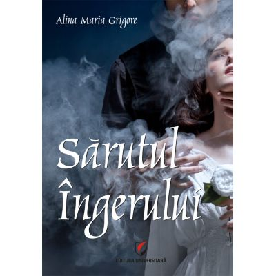 Sarutul Ingerului - Alina Maria Grigore