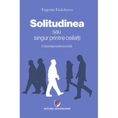 SOLITUDINEA sau singur printre ceilalti – O abordare psihosociala - Eugenia Enachescu