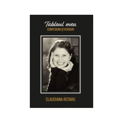 Tabloul meu. Confesiuni si versuri. Cu CD - Claudiana Rotaru