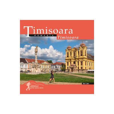 Timisoara. Calator prin tara mea - Mariana Pascaru, Florin Andreescu