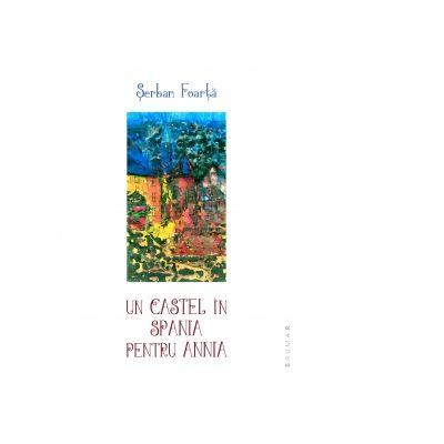 Un Castel in Spania pentru Annia. Editia a III-a - Serban Foarta
