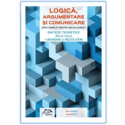LOGICA, argumentare si comunicare - GHID COMPLET pentru Bacalaureat - Sinteze teoretice - 30 de teste - Bareme si rezolvari