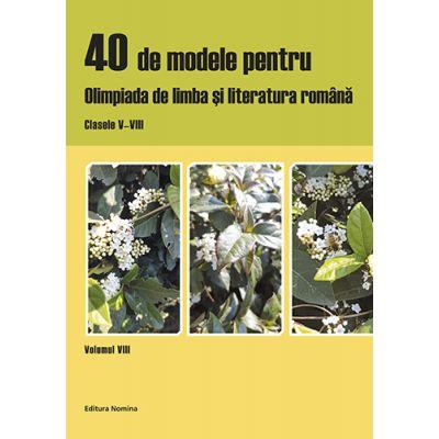 40 de modele pentru olimpiada de limba si literatura romana. Clasele V-VIII, vol. VIII - Laura Buhaciuc
