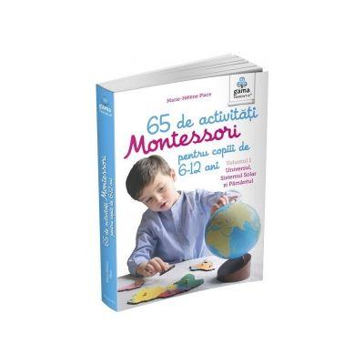 65 de activitati Montessori pentru copiii de 6-12 ani. Volumul 1. Universul, Sistemul Solar si Pamantul - Marie-Helene Place