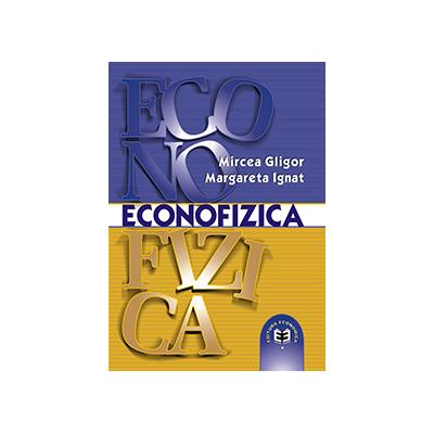 Econofizica. O introducere in fizica sistemelor socioeconomice - Mircea Gligor, Margareta Ignat