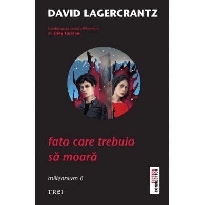 Fata care trebuia sa moara - David Lagercrantz. Traducere de Laura von Weissenberg