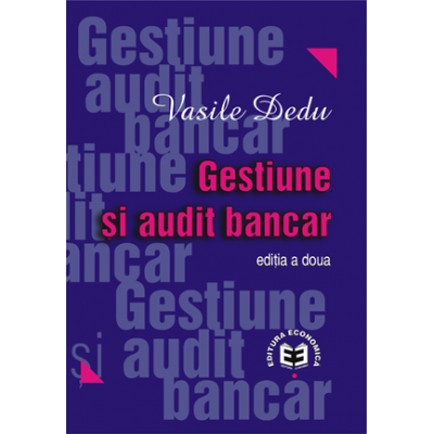 Gestiune si audit bancar. Editia a II-a - Vasile Dedu