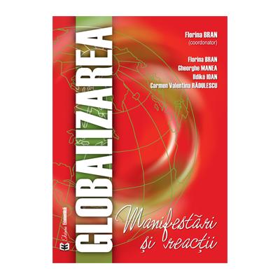 Globalizarea. Manifestari si reactii - Florina Bran, Gheorghe Manea, Ildikó Ioan, Carmen Valentina Radulescu