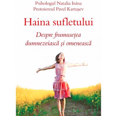 Haina sufletului. Despre frumusetea dumnezeiasca si omeneasca - Psiholog Natalia Inina, Protoiereu Pavel Kartasev