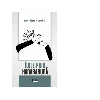 Idile prin harababura - Dumitru Huruba