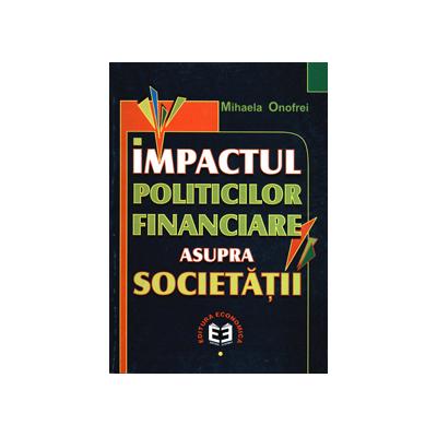 Impactul politicilor financiare asupra societatii - Mihaela Onofrei