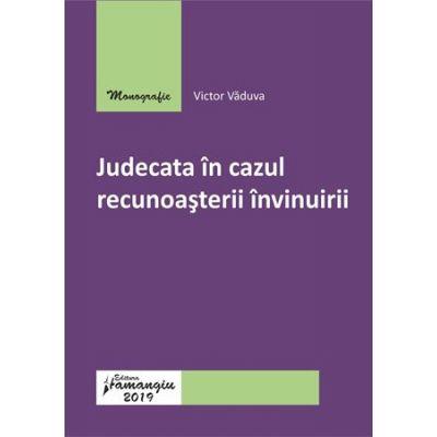 Judecata in cazul recunoasterii invinuirii - Victor Vaduva