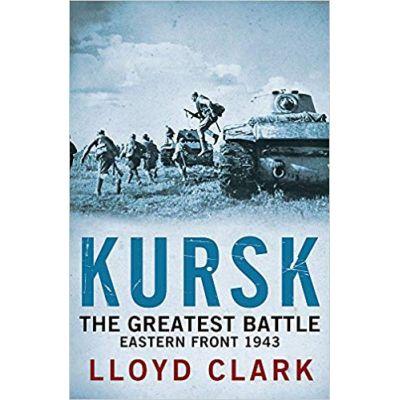 Kursk: The Greatest Battle - Lloyd Clark