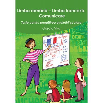Limba romana - limba franceza. Comunicare clasa a VI-a. Teste pentru pregatirea evaluarii scolare - Larisa Gojnete, Carmen Crismaru