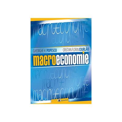 Macroeconomie - Gheorghe H. Popescu, Cristian Florin Ciurlau