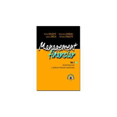 Management financiar, volumul I. Analiza financiara si gestiune financiara operationala - Victor Dragota, Anamaria Ciobanu, Laura Obreja, Mihaela Dragota