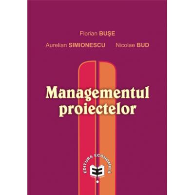 Managementul proiectelor - Florian Buse, Aurelian Simionescu, Nicolae Bud