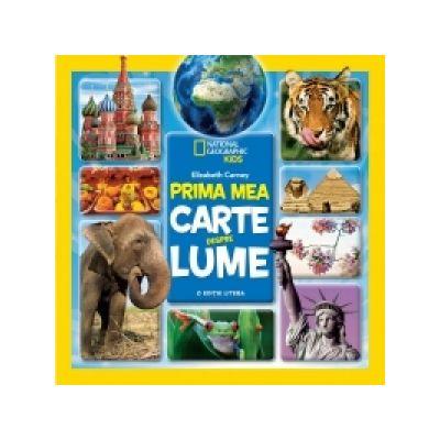 National Geographic. Prima mea carte despre lume - Elizabeth Carney