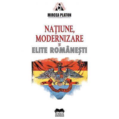 Natiune, modernizare si elite romanesti - Mircea Platon