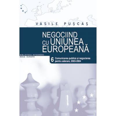 Negociind cu Uniunea Europeana. Volumul VI, Comunicarea publica si negocierea pentru aderare, 2003-2004