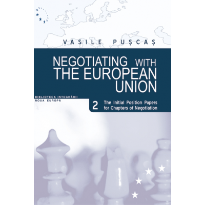 Negotiating with the European Union. Volume II, The initial position papers for chapters of negotiation - Vasile Puscas