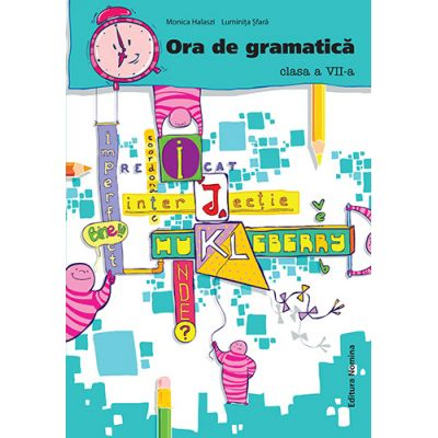 Ora de gramatica clasa a VII-a - Monica Halaszi, Luminita Sfara
