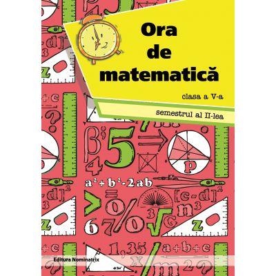 Ora de matematica clasa a V-a semestrul al II-lea - Petre Nachila