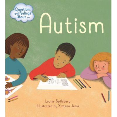 Questions and Feelings About: Autism - Louise Spilsbury