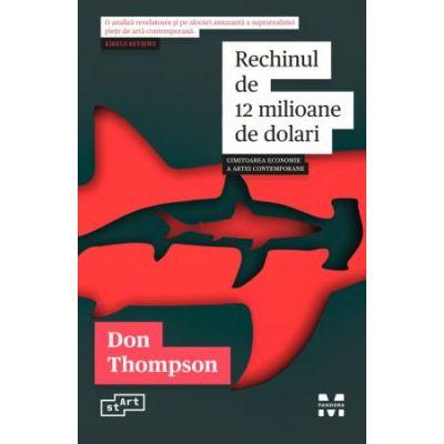 Rechinul de 12 milioane de dolari. Uimitoarea economie a artei contemporane - Don Thompson