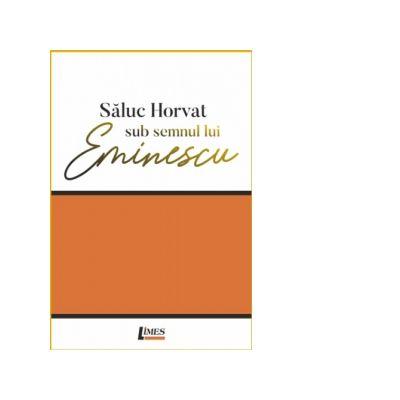 Saluc Horvat sub semnul lui Eminescu - Saluc Horvat