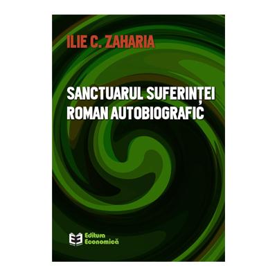 Sanctuarul suferintei. Roman autobiografic - Ilie C. Zaharia