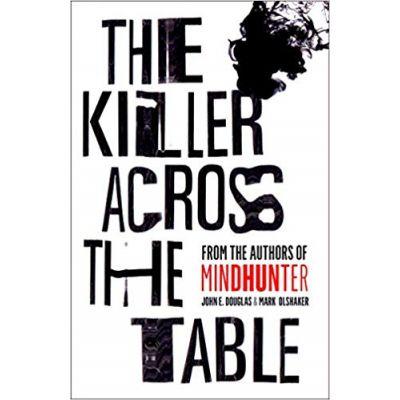 The Killer Across the Table - John E. Douglas, Mark Olshaker