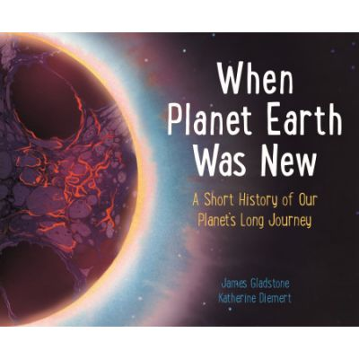 When Planet Earth Was New - James Gladstone