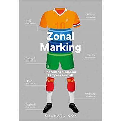 Zonal Marking: The Making of Modern European Football - Michael Cox