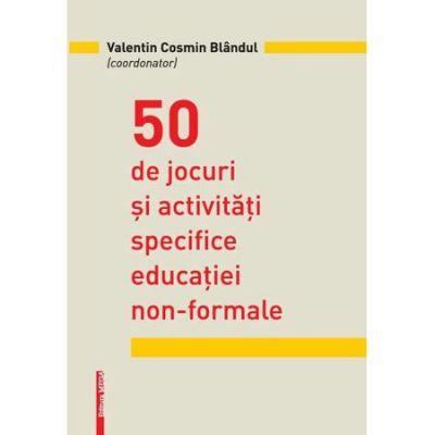 50 de jocuri si activitati specifice educatiei non-formale - Valentin Cosmin Blandul