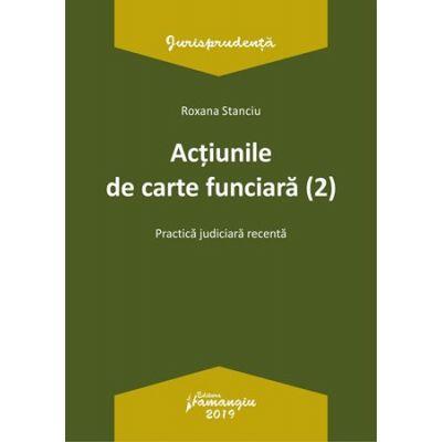 Actiunile de carte funciara 2. Practica judiciara recenta - Roxana Stanciu