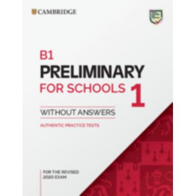 B1 Preliminary for Schools 1 for the Revised 2020 Exam Student's Book without Answers: Authentic Practice Tests