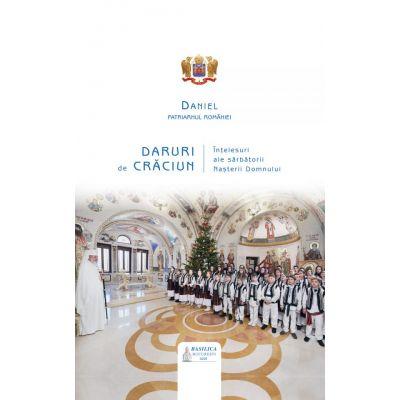 Daruri de Craciun. Intelesuri ale sarbatorii Nasterii Domnului - Daniel, Patriarhul B. O. R.