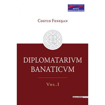 DIPLOMATARIUM BANATICUM. Volumul 1 - Costin Fenesan
