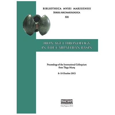IRON AGE CHRONOLOGY IN THE CARPATHIAN BASIN. PROCEEDINGS OF THE INTERNATIONAL COLLOQUIUM FROM TARGU MURES 8–10 OCTOBER 2015 - Sándor Berecki