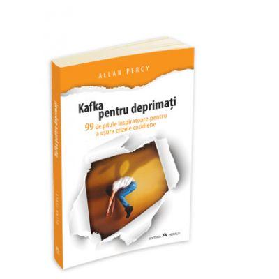 Kafka pentru deprimati - 99 de pilule inspiratoare pentru a usura crizele cotidiene - Allan Percy
